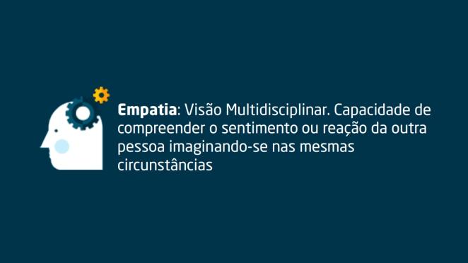 Empatia: Visão Multidisciplinar. Capacidade de compreender o sentimento ou reação da outra pessoa imaginando-se nas mesmas circunstâncias